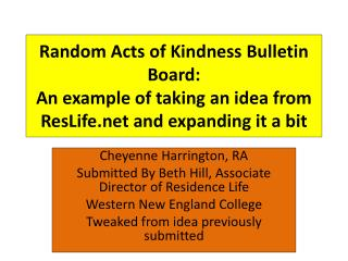 Random Acts of Kindness Bulletin Board: An example of taking an idea from ResLife.net  and  expanding it  a bit