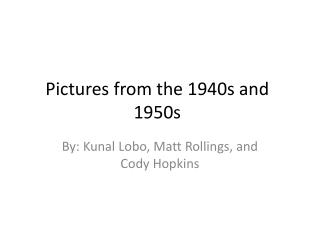 Pictures from the 1940s and 1950s