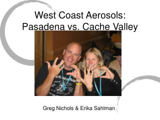 West Coast Aerosols: Pasadena vs. Cache Valley