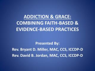 ADDICTION & GRACE: COMBINING FAITH-BASED & EVIDENCE-BASED PRACTICES