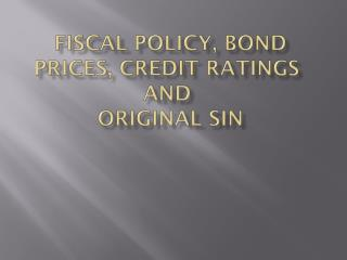 Fiscal Policy, Bond Prices, Credit Ratings and  Original Sin