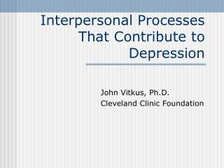 Interpersonal Processes That Contribute to Depression