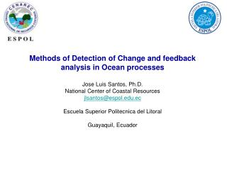 Methods of Detection of Change and feedback analysis in Ocean processes Jose Luis Santos, Ph.D.