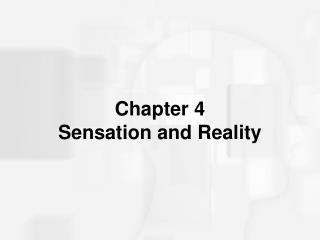 Chapter 4 Sensation and Reality