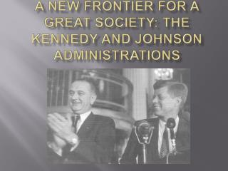 A New Frontier for a Great Society: the Kennedy and Johnson Administrations