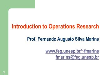 Introduction to Operations Research Prof. Fernando Augusto Silva Marins feg.unesp.br/~fmarins