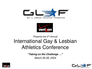 Presents the 2 nd  Annual International Gay & Lesbian Athletics Conference