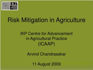 Risk Mitigation in Agriculture IKP Centre for Advancement  in Agricultural Practice (ICAAP)
