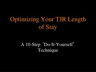 Optimizing Your TJR Length of Stay