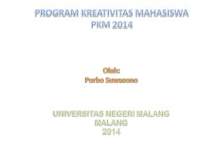 PROGRAM KREATIVITAS MAHASISWA PKM  2014