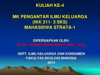 KULIAH KE-4 MK PENGANTAR ILMU KELUARGA   (IKK 211- 3 SKS)  MAHASISWA STRATA-1