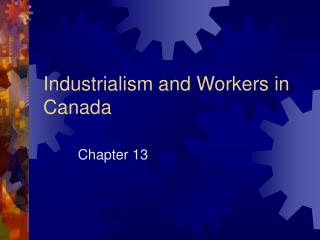 Industrialism and Workers in Canada