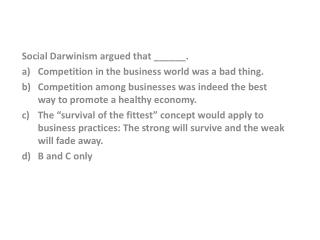 Social Darwinism argued that ______. Competition in the business world was a bad thing.