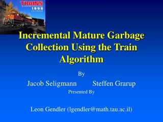 Incremental Mature Garbage Collection Using the Train Algorithm