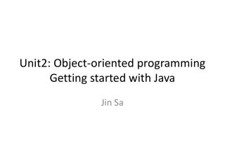 Unit2: Object-oriented programming Getting started with Java