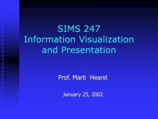SIMS 247 Information Visualization  and Presentation