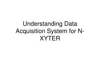 Understanding Data Acquisition System for N-XYTER