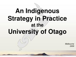 An Indigenous Strategy in Practice  at the  University of Otago