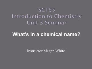 SC155 Introduction to Chemistry Unit 3 Seminar