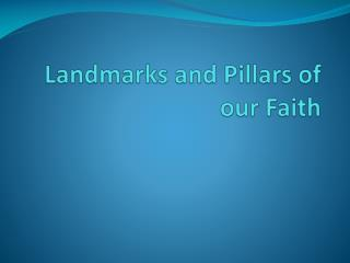 Landmarks and Pillars of our Faith