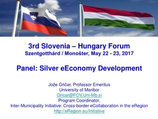 3rd Slovenia – Hungary Forum Szentgotthárd / Monošter, May 22 - 23, 2017