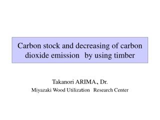 Carbon stock and decreasing of carbon dioxide emission s  by using timber