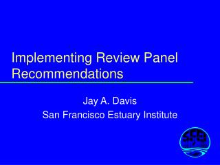 Implementing Review Panel Recommendations