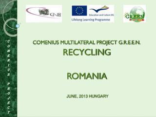 COMENIUS MULTILATERAL PROJECT G.R.E.E.N. RECYCLING ROMANIA
