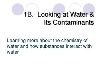 1B.  Looking at Water & Its Contaminants