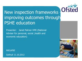 New inspection frameworks –improving outcomes through PSHE education