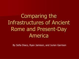 Comparing the Infrastructures of Ancient Rome and Present-Day America