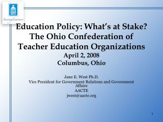 Jane E. West Ph.D. Vice President for Government Relations and Government Affairs AACTE