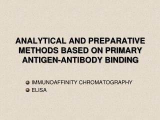 ANALYTICAL AND PREPARATIVE  METHODS BASED ON PRIMARY  ANTIGEN-ANTIBODY BINDING