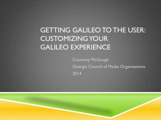 Getting GALILEO to the User: Customizing Your GALILEO Experience
