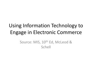 Using Information Technology to Engage in Electronic Commerce
