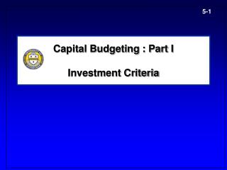 Capital Budgeting : Part I  Investment Criteria