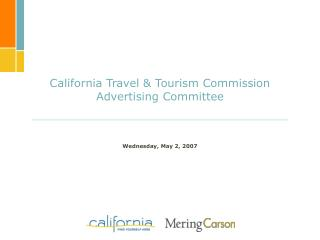 California Travel & Tourism Commission Advertising Committee Wednesday, May 2, 2007