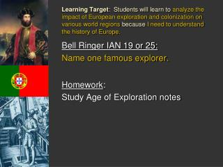 Bell Ringer IAN 19 or 25: Name one famous explorer. Homework : Study Age of Exploration notes