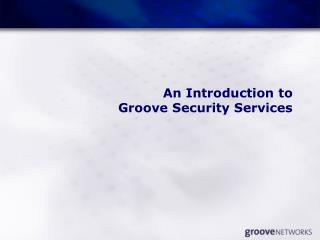 An Introduction to Groove Security Services