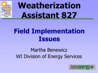 Weatherization Assistant 827 Field Implementation Issues