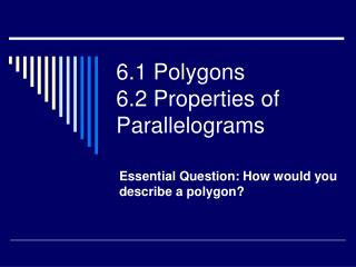 6.1 Polygons 6.2 Properties of Parallelograms