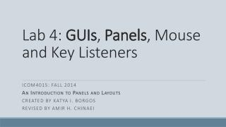 Lab 4:  GUIs ,  Panels , Mouse and Key Listeners