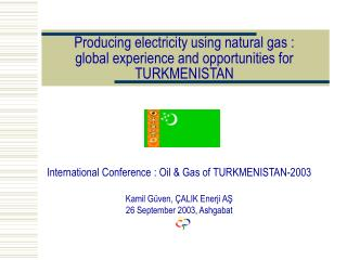 Producing electricity using natural gas :  global experience and opportunities for  TURKMENISTAN