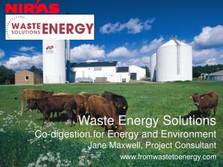 Waste Energy Solutions Co-digestion for Energy and Environment Jane Maxwell, Project Consultant