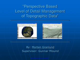 """Perspective Based Level of Detail Management of Topographic Data"""