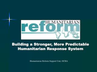 Building a Stronger, More Predictable Humanitarian Response System