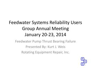 Feedwater Systems Reliability Users Group Annual Meeting January 20-23, 2014