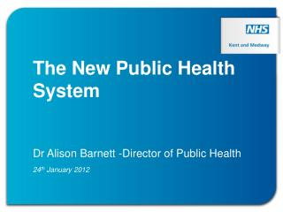 The New Public Health System Dr Alison Barnett -Director of Public Health 24 th  January 2012