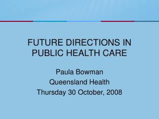 FUTURE DIRECTIONS IN PUBLIC HEALTH CARE