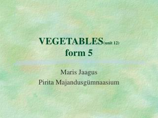VEGETABLES (unit 12) form 5